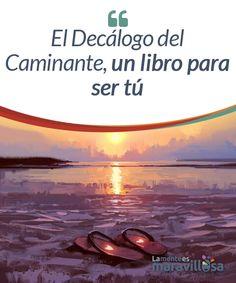 El Decálogo del Caminante, un libro para ser tú  El Decálogo del Caminante es uno de los libros más inspiradores que ha salido de una pluma española.