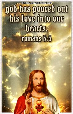 """""""And hope maketh not ashamed; because the love of God is shed abroad in our hearts by the Holy Ghost which is given unto us."""" ~ Romans 5:5"""