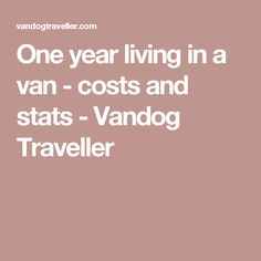 One year living in a van - costs and stats - Vandog Traveller
