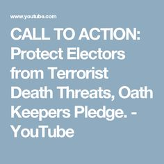 CALL TO ACTION: Protect Electors from Terrorist Death Threats,  Oath Keepers Pledge. - YouTube