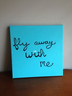 Canvas Quote Painting fly away with me