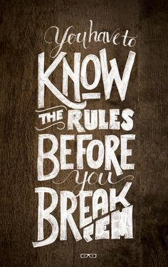 full believer in breaking some of the rules.