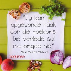 ''Jy kan opgewonde raak oor die toekoms. Die verlede sal nie omgee nie.'' -New Year's Thieve Best Inspirational Quotes, Uplifting Quotes, Bible Quotes, Qoutes, Rose Quotes, Afrikaanse Quotes, Special Words, Yesterday And Today, Strong Quotes