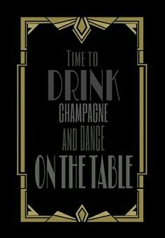 Time to drink champagne and dance on the table. The Great Gatsby Party. Roaring 20s
