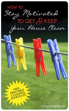 How To Stay Motivated to Get & Keep Your House Clean - with free printables!