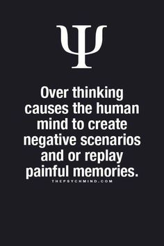 All over thinking did for you was create negative scenarios... Actually BS scenarios..