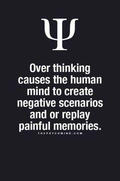 All over thinking did for you was create negative scenarios... Actually BS scenarios..