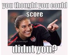 Lol!! Hope Solo. Keeper of the USWNT and Seattle Reign FC. Said to be #1 women goalkeeper in the word.