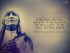 7-Quote_If-we-pray--we-will-believe-If-we-believe,-we-will-love;-If-we-love,-we-will-serve