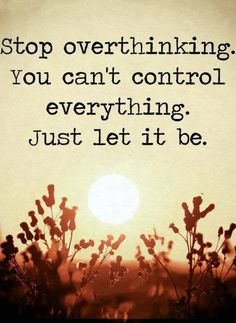 Quotes Stop overthinking you can't control everything. Just let it be. Cute Cartoon Wallpapers, Deepika Padukone, Story Of My Life, Thought Provoking, Capricorn, Wise Words, Favorite Quotes, Everything, Inspirational Quotes