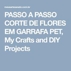 PASSO A PASSO CORTE DE FLORES EM GARRAFA PET, My Crafts and DIY Projects
