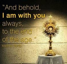 Adoration of the Most Blessed Sacrament: Jesus. He is with us always...