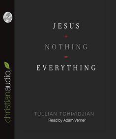 Jesus + Nothing = Everything | Tullian Tchividjian