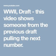 WWII, Draft - this video shows someone from the previous draft pulling the next number.