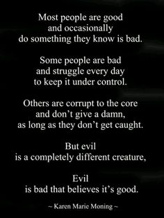 Amen!! Evil is actually an understatement to describe some people!