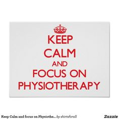 Keep Calm and focus on Physiotherapy Poster