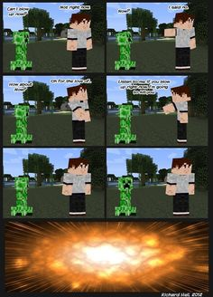 A creeper would not ask a steve to blow up. They would just DO IT.