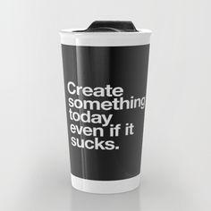 Create something today even if it sucks Travel Mug