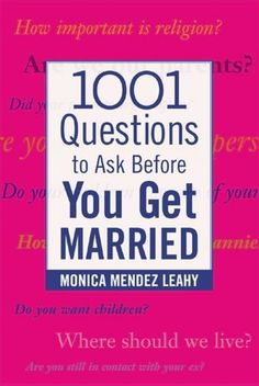 1001 Questions to Ask before You Get Married  byMonica Leahy --- REALLY GOOD BOOK EVEN AFTER MARRIED TO DO