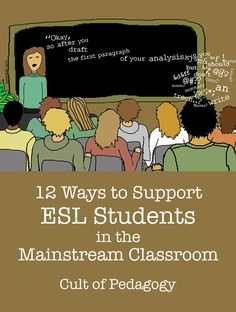 12 Ways to Support ESL Students in the Mainstream Classroom: Advice from ESL teachers about strategies and mindsets for teaching ESL students more successfully in the regular classroom. ELL, EFL, TESOL
