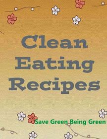 Save Green Being Green: Clean Eating Recipes