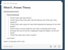 Frozen - WHAT. THIS THEORY. This would make an awesome sequel>>> LET'S TAKE THIS AN APPLY IT TO ELSA AND HANS  IN SOME WAY...HELSA