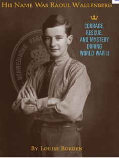 His Name Was Raoul Wallenberg by Louise Borden. The story of the Swedish man who saved the lives of so many Jews in Nazi-occupied Hungary.