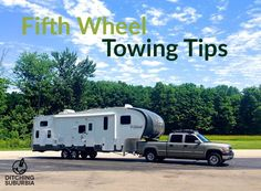 Tips for towing a 5th wheel camper and backing the trailer into a campsite.