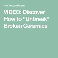 """VIDEO: Discover How to """"Unbreak"""" Broken Ceramics"""