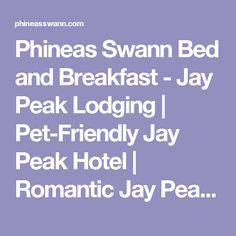 Phineas Swann Bed and Breakfast - Jay Peak Lodging | Pet-Friendly Jay Peak Hotel | Romantic Jay Peak Bed and Breakfast | Luxury Getaways at New England's most romantic inn - Phineas Swann Bed and Breakfast Inn near Jay Peak Resort in Vermont