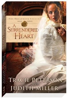 A Surrendered Heart (Broadmoor Legacy, Book 3) by Tracie Peterson,