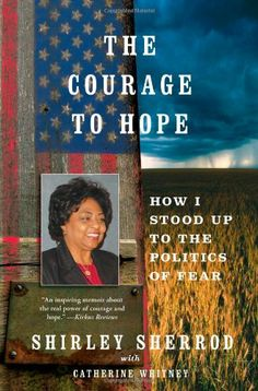 The Courage to Hope: How I Stood Up to the Politics of Fear by Shirley Sherrod,http://www.amazon.com/dp/1451651015/ref=cm_sw_r_pi_dp_kZrRsb1H5BKS1NX2