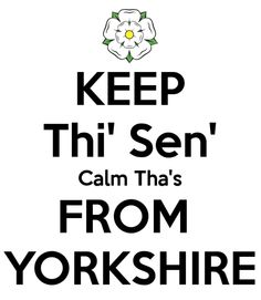 KEEP Thi' Sen' Calm Tha's FROM YORKSHIRE. Buy this design or create your own original Keep Calm design now. Yorkshire Sayings, Yorkshire Day, Yorkshire England, England Uk, North York, France, Quote Posters, Meaningful Quotes, Newcastle