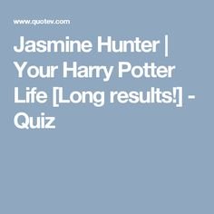 Jasmine Hunter | Your Harry Potter Life [Long results!] - Quiz