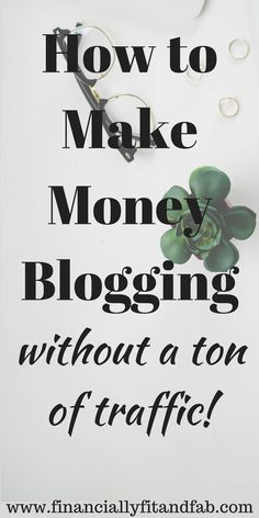 How to Make Money Blogging without a ton of traffic! | Making Money | Make money with a blog | blogging business