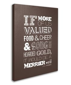 Tolkien 'If more of us valued food and cheer and song over hoarded gold, it would be a merrier world'