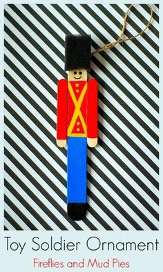 Toy Soldier Ornament - Fireflies and Mud Pies Christmas Crafts For Kids, Christmas Activities, Homemade Christmas, Christmas Projects, Holiday Crafts, Christmas Holidays, Christmas Ideas, Ornament Crafts, Diy Christmas Ornaments