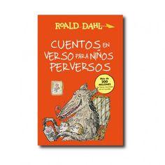 """""""Cuentos en verso para niños perversos"""" (Roald Dahl, Quentin Blake). Editorial: Alfaguara. Edad recomendada: A partir de 7 años."""