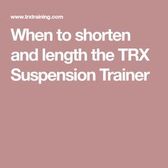 When to shorten and length the TRX Suspension Trainer