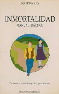 Inmortalidad_Manual Práctico de Sondra Ray editado por Obelisco. En este libro, Sondra Ray, autora de MILAGROS, MANUAL PRÁCTICO, y una de las máximas exponentes mundiales de la filosofía inmortalista, nos demuestra que la inmortalidad no es sólo una posibilidad real del ser humano, sino también un camino de autosanación que nos ayuda a vivir la vida con una alegría y vitalidad extraordinarias