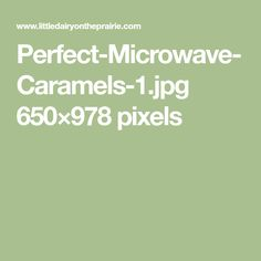 Perfect-Microwave-Caramels-1.jpg 650×978 pixels