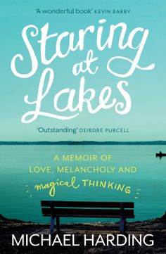 Staring at Lakes: A Memoir of Love, Melancholy and Magical Thinking by Michael Harding, available at Book Depository with free delivery worldwide. Magical Thinking, Books To Buy, Melancholy, Love And Marriage, Memoirs, Ireland, Lakes, February 1, Films