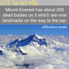 Mount Everest has about 200 dead bodies on it which are now landmarks on the way to the top.