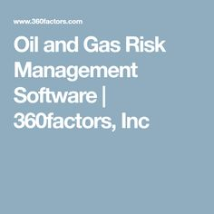 Oil and Gas Risk Management Software | 360factors, Inc