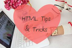 HTML tips and tricks #Blogging