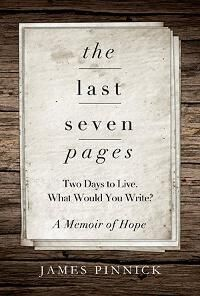 The Last Seven Pages: Two Days To Live. What Would You Write? A Memoir of Hope by James Pinnick designed by Brian Ring. | JF: Another great example of a cover that expresses the essence of the book, here with a quiet simplicity. ★