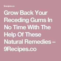 Grow Back Your Receding Gums In No Time With The Help Of These Natural Remedies – 9Recipes.co