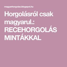 Horgolásról csak magyarul.: RECEHORGOLÁS MINTÁKKAL