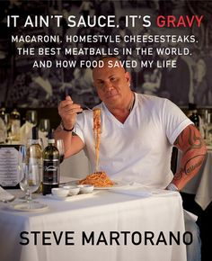 It Ain't Sauce, It's Gravy: Macaroni, Homestyle Cheesesteaks, the Best Meatballs in the World, and How Food Saved My Life By: Steve Martorano