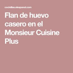 Flan de huevo casero en el Monsieur Cuisine Plus Recipes, Creme Brulee Cheesecake, Sweets, Cooking Recipes, Homemade Desserts, Food Processor, Eggs, Cooking Food, Thermomix